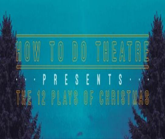 How To Do Theatre announces 12 Plays of Christmas giveaway