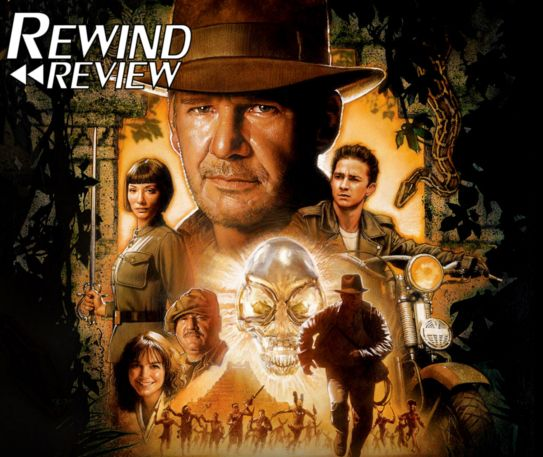 Rewind Review - Indiana Jones and the Kingdom of the Crystal Skull